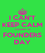I CAN'T KEEP CALM TODAY IS FOUNDERS DAY - Personalised Poster A4 size