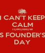 I CAN'T KEEP CALM TOMORROW IS FOUNDER'S  DAY - Personalised Poster A4 size