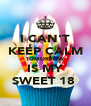 I CAN'T KEEP CALM TOMORROW IS MY SWEET 18  - Personalised Poster A4 size