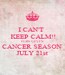 I CAN'T   KEEP CALM!! TURN UP IT'S CANCER SEASON JULY 21st - Personalised Poster A4 size