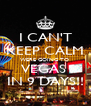 I CAN'T KEEP CALM WERE GOING TO  VEGAS  IN 9 DAYS!! - Personalised Poster A4 size