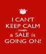 I CAN'T KEEP CALM  WHEN  a SALE is GOING ON! - Personalised Poster A4 size
