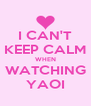 I CAN'T KEEP CALM WHEN WATCHING YAOI - Personalised Poster A4 size