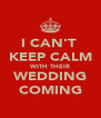 I CAN'T  KEEP CALM WITH THEIR WEDDING COMING - Personalised Poster A4 size