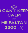 I CAN'T KEEP CALM XQ ME FALTAN 2300 ='( - Personalised Poster A4 size