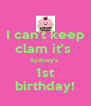 I can't keep clam it's  Sydney's  1st birthday! - Personalised Poster A4 size