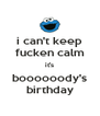 i can't keep fucken calm it's boooooody's birthday - Personalised Poster A4 size