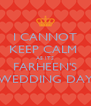 I CANNOT KEEP CALM  AS ITS FARHEEN'S WEDDING DAY - Personalised Poster A4 size