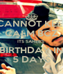 I CANNOT KEEP  CALM BCZ ITS SAHEB'S  BIRTHDAY IN 5 DAYS - Personalised Poster A4 size
