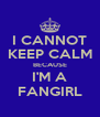 I CANNOT KEEP CALM BECAUSE I'M A FANGIRL - Personalised Poster A4 size