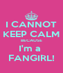 I CANNOT KEEP CALM BECAUSE I'm a  FANGIRL! - Personalised Poster A4 size