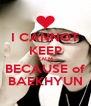 I CANNOT KEEP CALM BECAUSE of BAEKHYUN - Personalised Poster A4 size