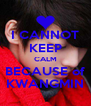 I CANNOT KEEP CALM BECAUSE of KWANGMIN - Personalised Poster A4 size