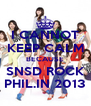 I CANNOT KEEP CALM BECAUSE SNSD ROCK PHIL.IN 2013 - Personalised Poster A4 size