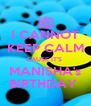 I CANNOT KEEP CALM CAUSE IT'S  MANISHA's BIRTHDAY  - Personalised Poster A4 size