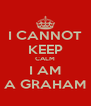 I CANNOT KEEP CALM I AM A GRAHAM - Personalised Poster A4 size