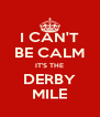 I CAN'T BE CALM IT'S THE DERBY MILE - Personalised Poster A4 size