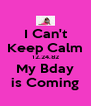 I Can't Keep Calm 12.24.82 My Bday is Coming - Personalised Poster A4 size