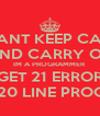 I CANT KEEP CALM AND CARRY ON IM A PROGRAMMER I GET 21 ERRORS IN A 20 LINE PROGRAM - Personalised Poster A4 size