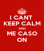I CANT  KEEP CALM AND ME CASO ON - Personalised Poster A4 size