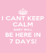 I CANT KEEP CALM BABY WILL BE HERE IN 7 DAYS! - Personalised Poster A4 size