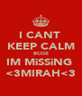 I CANT  KEEP CALM BCOZ IM MiSSiNG  <3MIRAH<3 - Personalised Poster A4 size