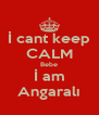 İ cant keep CALM Bebe İ am Angaralı - Personalised Poster A4 size