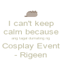 I can't keep calm because ang tagal dumating ng Cosplay Event - Rigeen - Personalised Poster A4 size