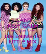 I CAN'T  KEEP CALM BECAUSE I AM LISTENING TO LITTLE MIX - Personalised Poster A4 size
