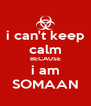 i can't keep calm BECAUSE i am SOMAAN - Personalised Poster A4 size