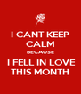 I CANT KEEP CALM BECAUSE  I FELL IN LOVE THIS MONTH - Personalised Poster A4 size