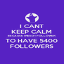 I CANT KEEP CALM BECAUSE I NEED 1 FOLLOWER TO HAVE 5400 FOLLOWERS - Personalised Poster A4 size