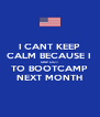 I CANT KEEP CALM BECAUSE I  SHIP OUT TO BOOTCAMP NEXT MONTH - Personalised Poster A4 size