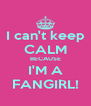 I can't keep CALM BECAUSE I'M A FANGIRL! - Personalised Poster A4 size