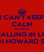 I CAN'T KEEP CALM BECAUSE I'M FALLING IN LOVE  WITH HOWARD SUN  - Personalised Poster A4 size