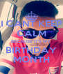 I CANT KEEP CALM BECAUSE IT'S MY  BIRTHDAY MONTH - Personalised Poster A4 size