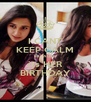 I CANT KEEP CALM BECAUSE  its HER BIRTHDAY - Personalised Poster A4 size