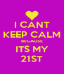 I CANT KEEP CALM BECAUSE ITS MY 21ST - Personalised Poster A4 size