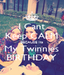 I Cant Keep CALM BECAUSE Its My Twinnies BIRTHDAY - Personalised Poster A4 size