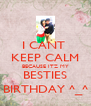 I CANT  KEEP CALM BECAUSE ITZ MY BESTIES BIRTHDAY ^_^ - Personalised Poster A4 size