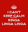 I CAN'T KEEP CALM BECAUSE RINGA LINGA LINGA - Personalised Poster A4 size