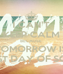 I CAN'T KEEP CALM BECAUSE  TOMORROW IS THE LAST DAY OF SCHOOL!! - Personalised Poster A4 size