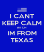 I CANT KEEP CALM BITCH IM FROM TEXAS - Personalised Poster A4 size