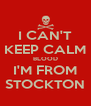 I CAN'T KEEP CALM BLOOD I'M FROM STOCKTON - Personalised Poster A4 size