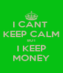 I CANT  KEEP CALM BUT I KEEP MONEY - Personalised Poster A4 size