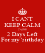 I CANT KEEP CALM CAUSE 2 Days Left For my birthday - Personalised Poster A4 size
