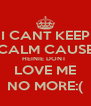 I CANT KEEP CALM CAUSE HEINIE DONT  LOVE ME NO MORE:( - Personalised Poster A4 size