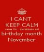 I CANT  KEEP CALM cause I'm   the birthday girl birthday month November - Personalised Poster A4 size