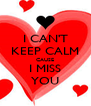 I CAN'T KEEP CALM CAUSE I MISS YOU - Personalised Poster A4 size