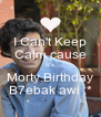 I Can't Keep Calm cause It's Morty Birthday B7ebak awi :* - Personalised Poster A4 size